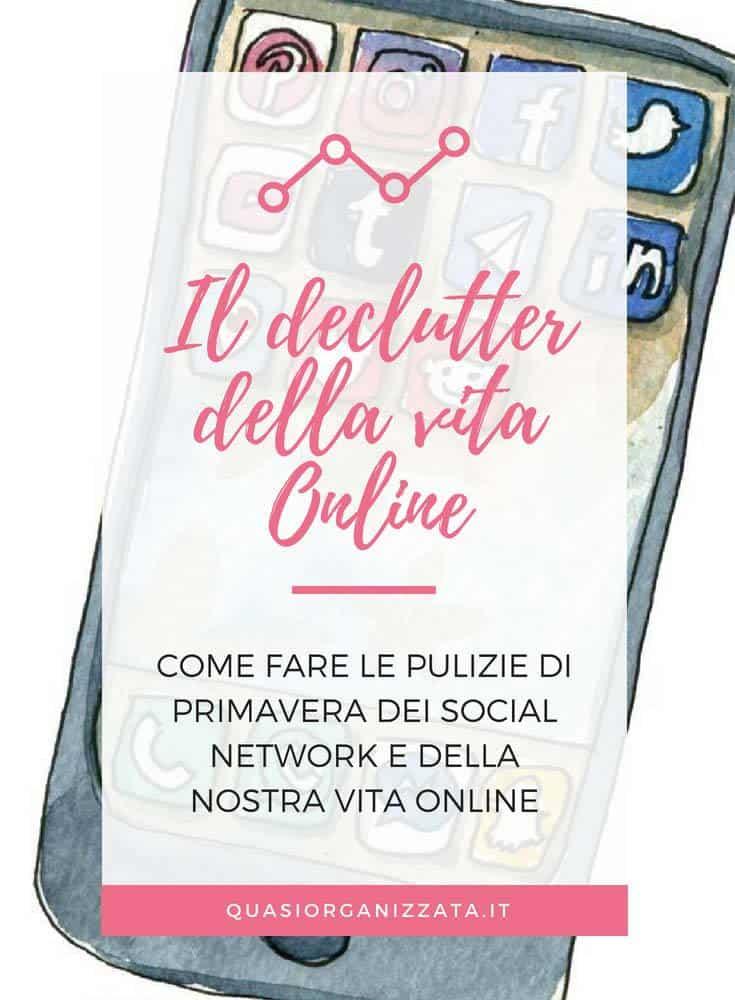Il declutter della vita online. Come fare un po' di pulizia nei propri social network #pulizieprimaverili #declutter #declutterita